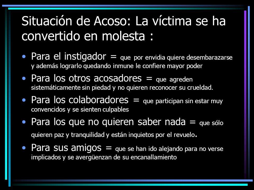 Situación de Acoso: La víctima se ha convertido en molesta : Para el instigador = que por envidia quiere desembarazarse y además lograrlo quedando inm