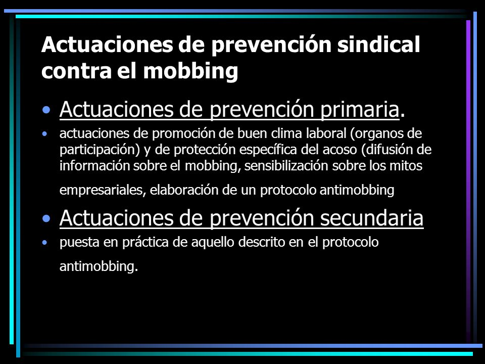 Actuaciones de prevención sindical contra el mobbing Actuaciones de prevención primaria. actuaciones de promoción de buen clima laboral (organos de pa