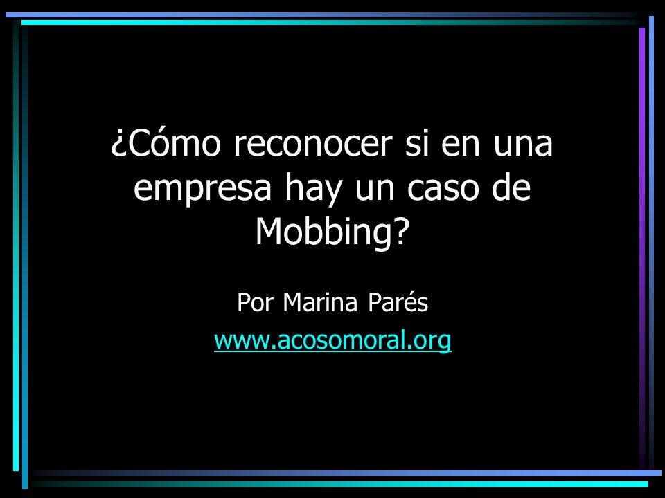 ¿Cómo reconocer si en una empresa hay un caso de Mobbing? Por Marina Parés www.acosomoral.org