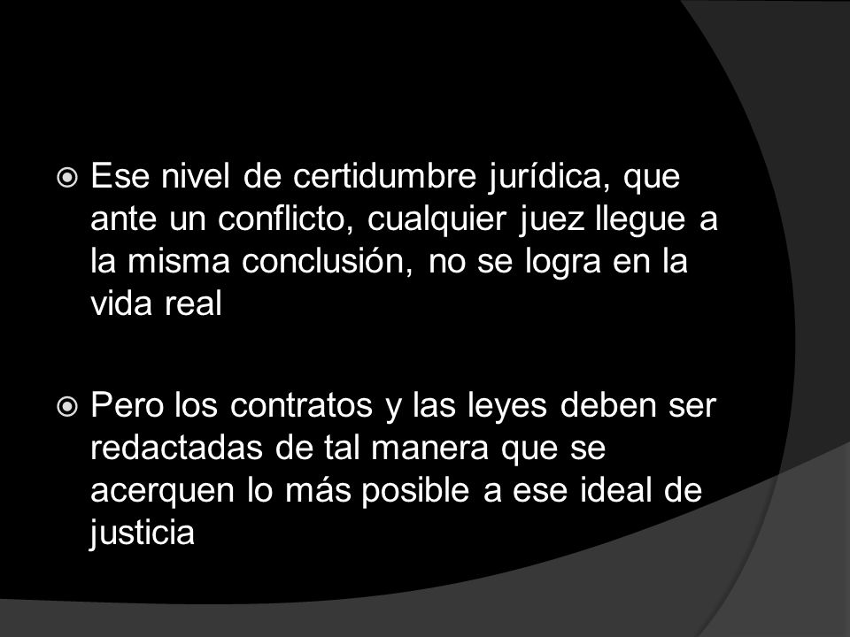 Pero los contratos y las leyes deben ser redactadas de tal manera que se acerquen lo más posible a ese ideal de justicia