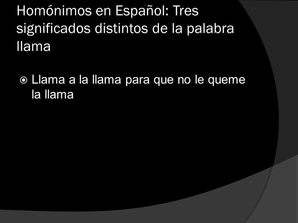 Homónimos en Español: Tres significados distintos de la palabra llama Llama a la llama para que no le queme la llama
