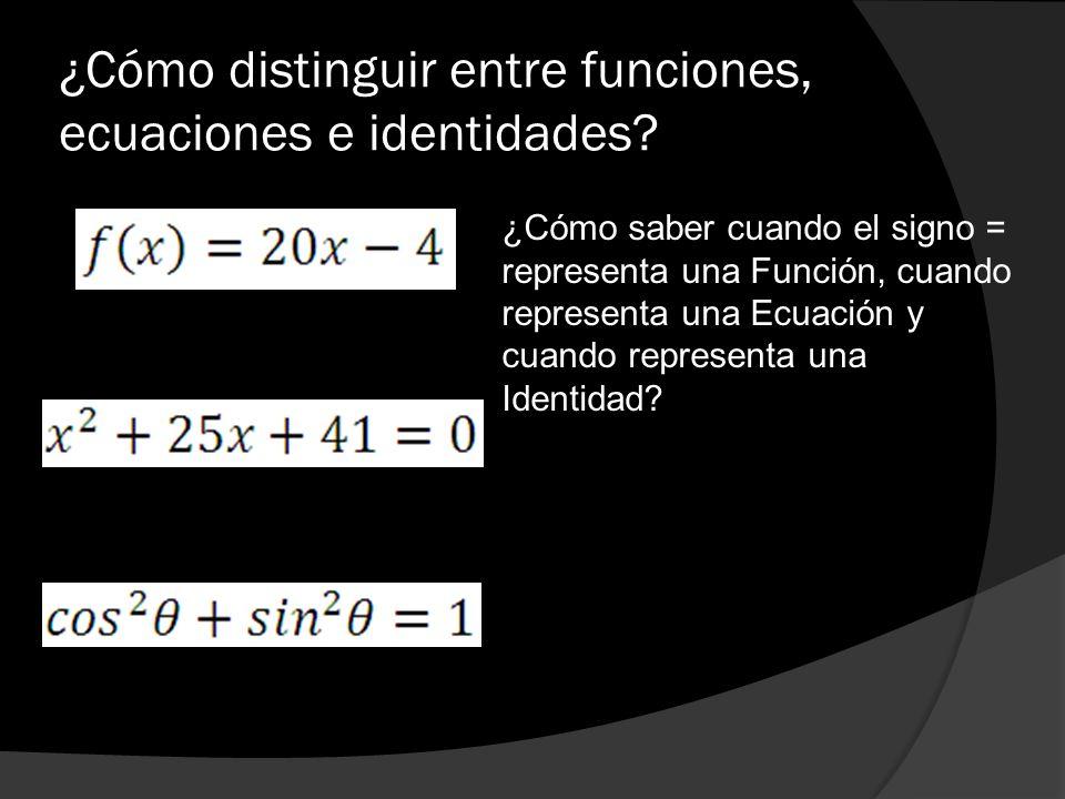 ¿Cómo distinguir entre funciones, ecuaciones e identidades? ¿Cómo saber cuando el signo = representa una Función, cuando representa una Ecuación y cua