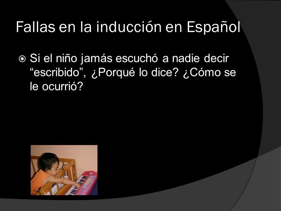 Fallas en la inducción en Español Si el niño jamás escuchó a nadie decir escribido, ¿Porqué lo dice? ¿Cómo se le ocurrió?