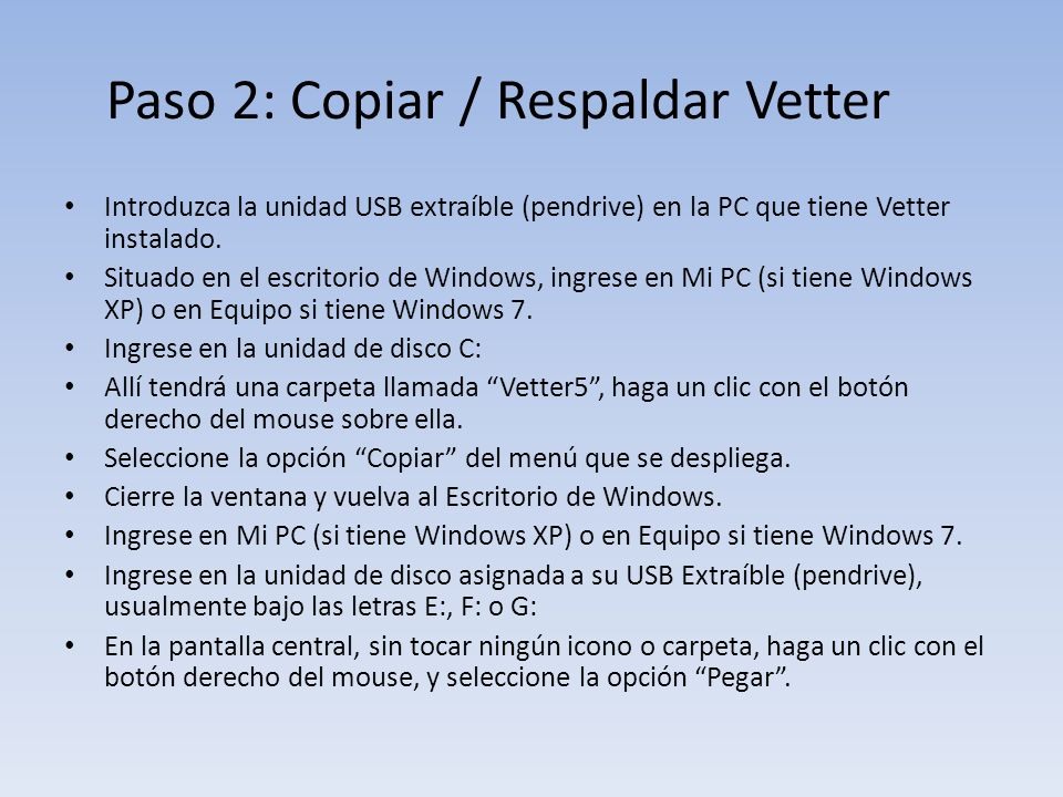 Paso 2: Copiar / Respaldar Vetter Introduzca la unidad USB extraíble (pendrive) en la PC que tiene Vetter instalado.