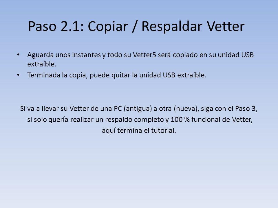 Paso 2.1: Copiar / Respaldar Vetter Aguarda unos instantes y todo su Vetter5 será copiado en su unidad USB extraíble.