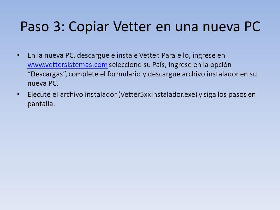 Paso 3: Copiar Vetter en una nueva PC En la nueva PC, descargue e instale Vetter.