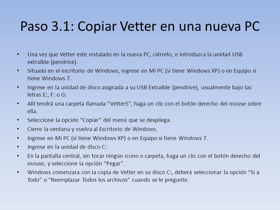 Paso 3.1: Copiar Vetter en una nueva PC Una vez que Vetter este instalado en la nueva PC, ciérrelo, e introduzca la unidad USB extraíble (pendrive).