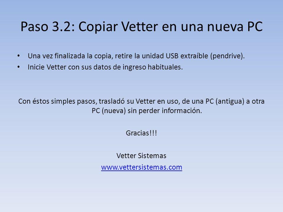 Paso 3.2: Copiar Vetter en una nueva PC Una vez finalizada la copia, retire la unidad USB extraíble (pendrive).