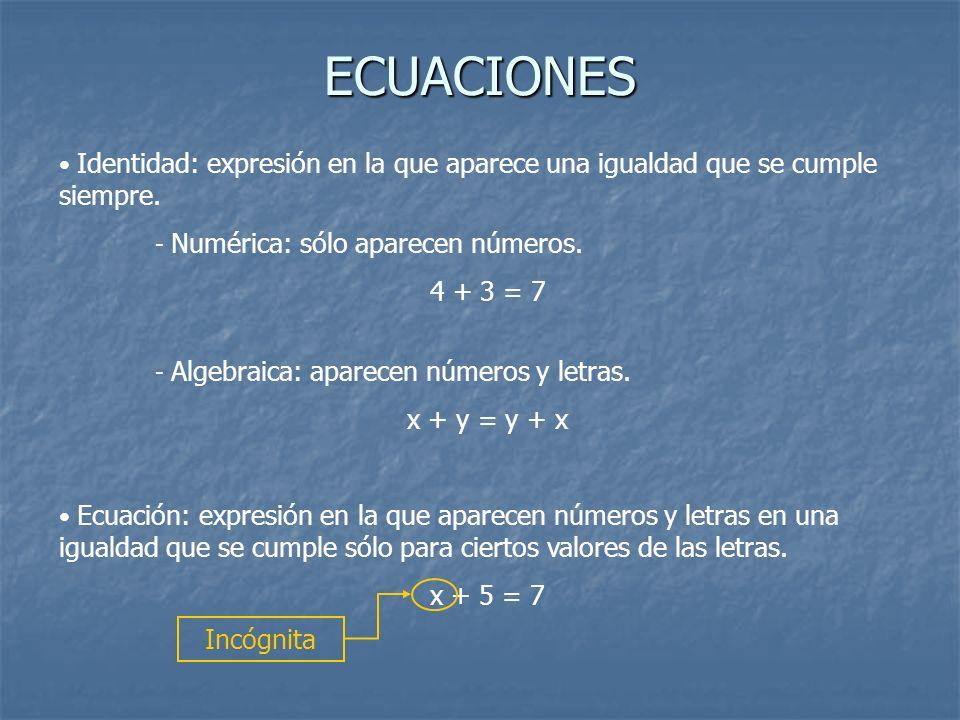ECUACIONES Identidad: expresión en la que aparece una igualdad que se cumple siempre. - Numérica: sólo aparecen números. 4 + 3 = 7 - Algebraica: apare