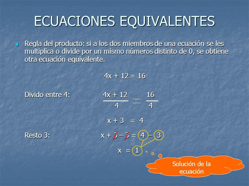 ECUACIONES EQUIVALENTES Regla del producto: si a los dos miembros de una ecuación se les multiplica o divide por un mismo números distinto de 0, se ob