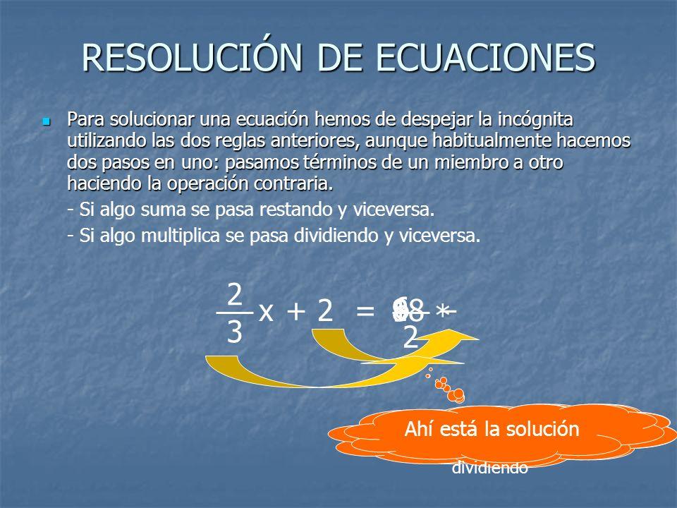 RESOLUCIÓN DE ECUACIONES Para solucionar una ecuación hemos de despejar la incógnita utilizando las dos reglas anteriores, aunque habitualmente hacemo