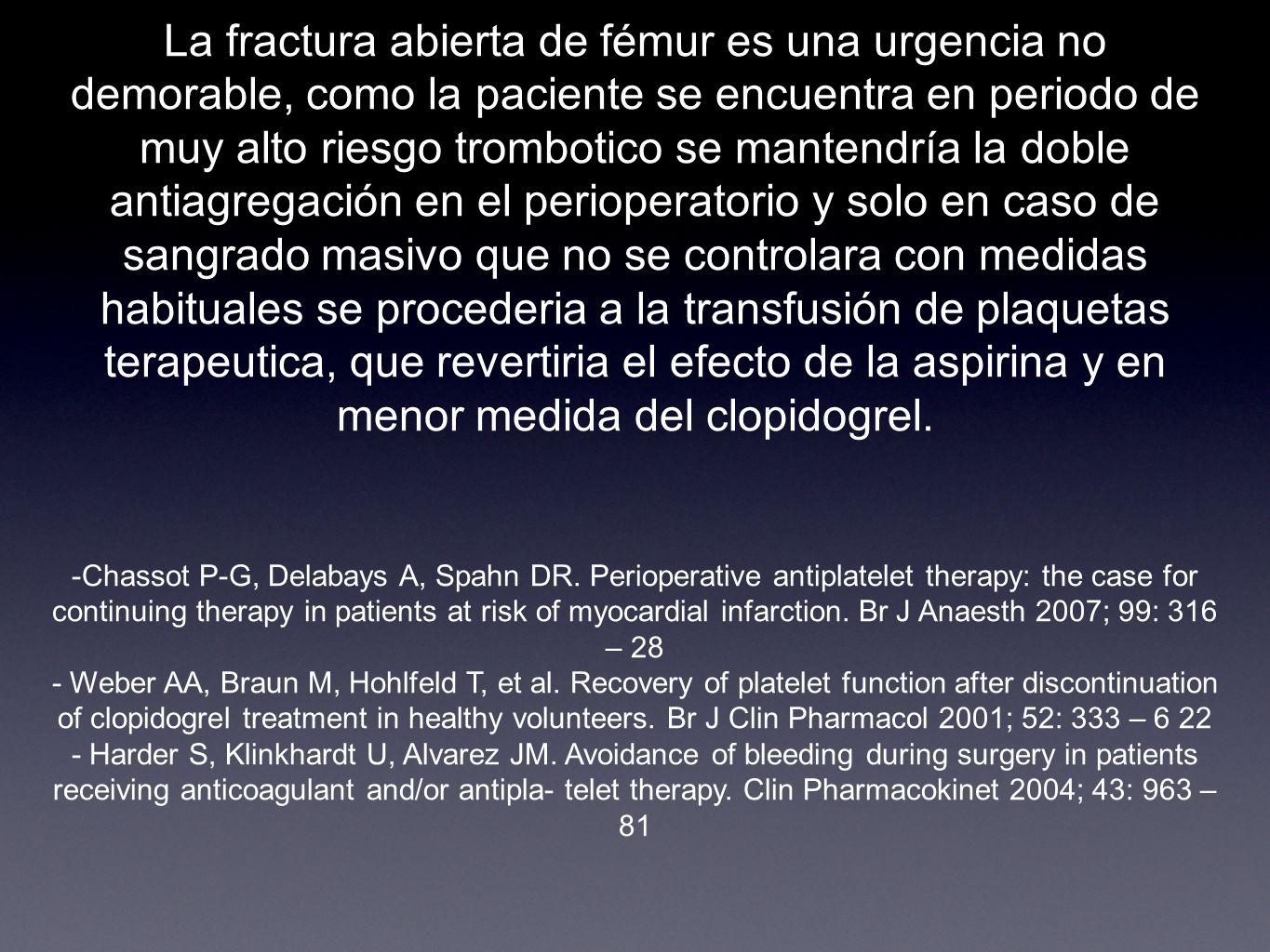 La fractura abierta de fémur es una urgencia no demorable, como la paciente se encuentra en periodo de muy alto riesgo trombotico se mantendría la dob