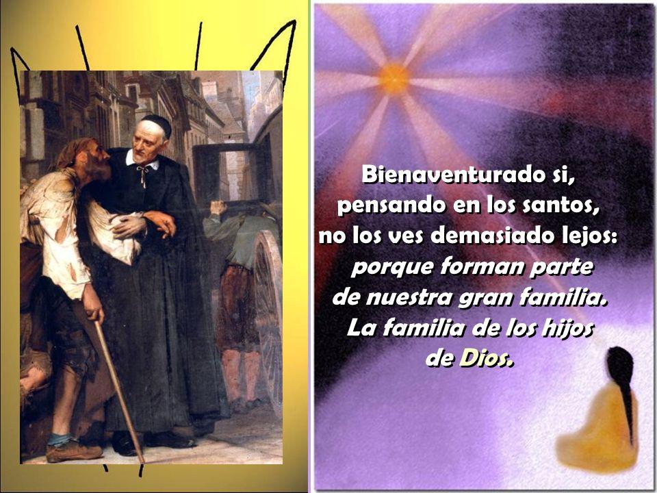 Bienaventurado si, rezando ante los santos, no miras demasiado arriba: ellos vivieron comprometidos en la cruda realidad de aquí abajo.