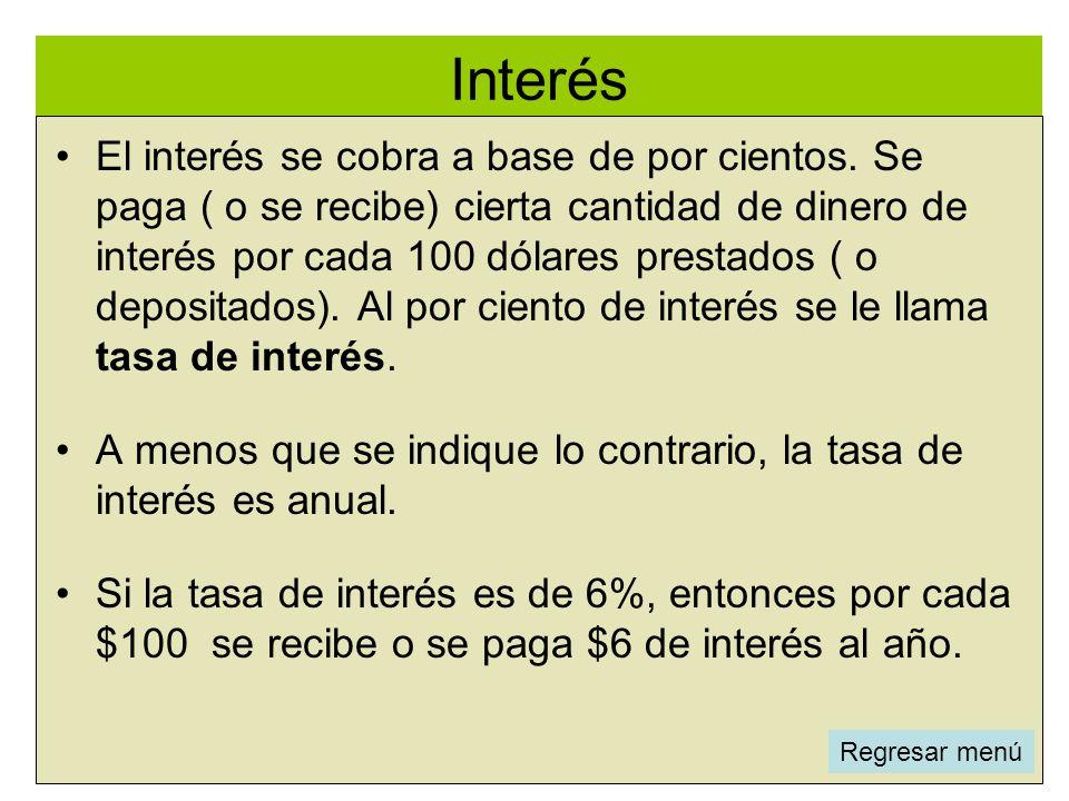 Interés l El interés se cobra a base de por cientos. Se paga ( o se recibe) cierta cantidad de dinero de interés por cada 100 dólares prestados ( o de