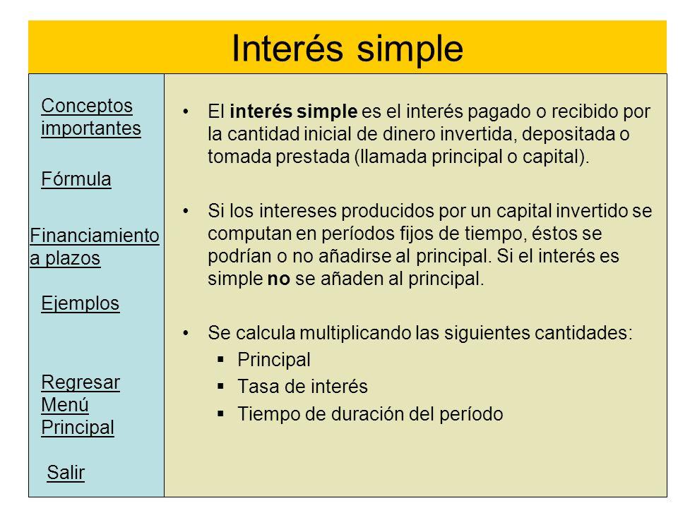 Interés simple l Financiamiento a plazos Salir Regresar Menú Principal Fórmula El interés simple es el interés pagado o recibido por la cantidad inici