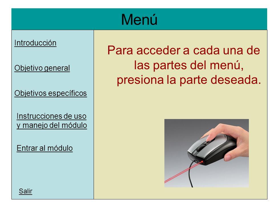 Menú l Introducción Objetivos específicos Instrucciones de uso y manejo del módulo Para acceder a cada una de las partes del menú, presiona la parte d