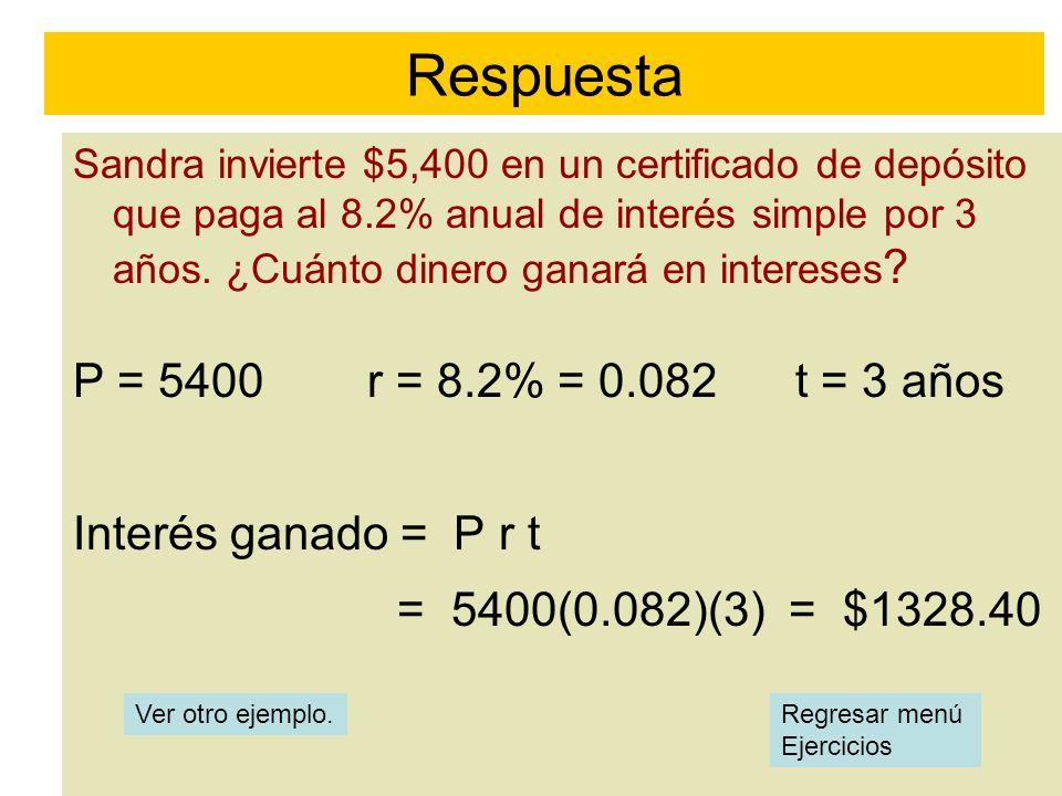 Sandra invierte $5,400 en un certificado de depósito que paga al 8.2% anual de interés simple por 3 años. ¿Cuánto dinero ganará en intereses ? P = 540