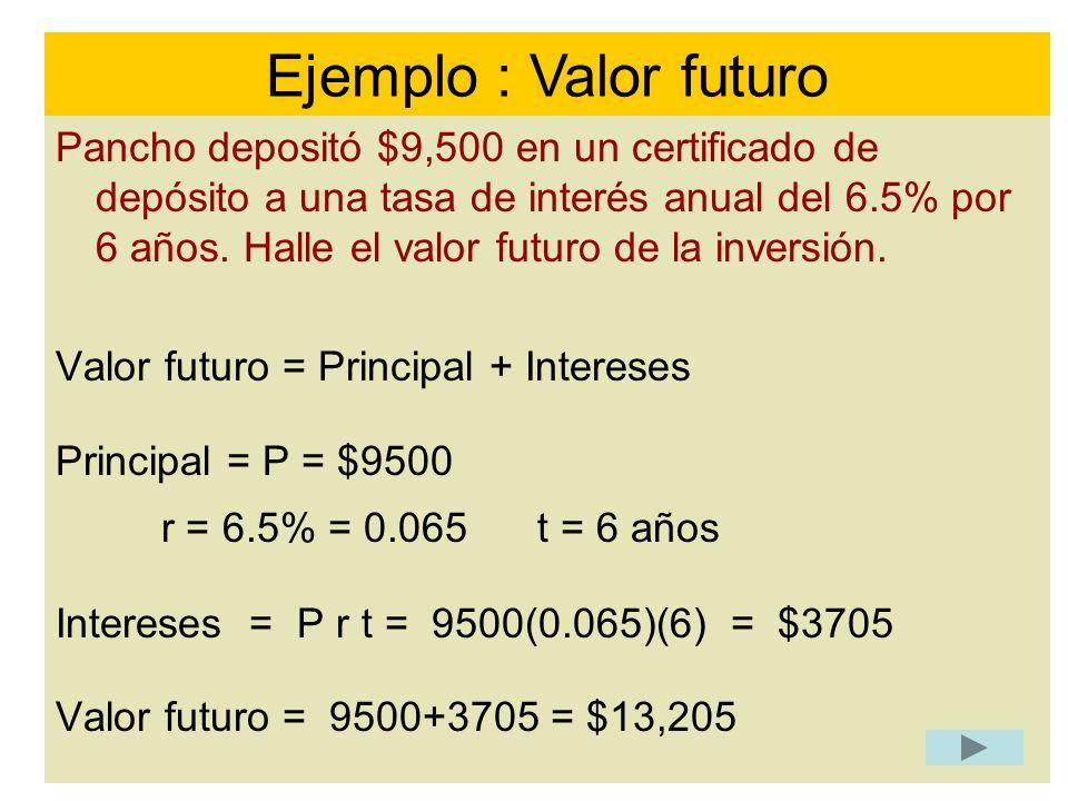 Pancho depositó $9,500 en un certificado de depósito a una tasa de interés anual del 6.5% por 6 años. Halle el valor futuro de la inversión. Valor fut
