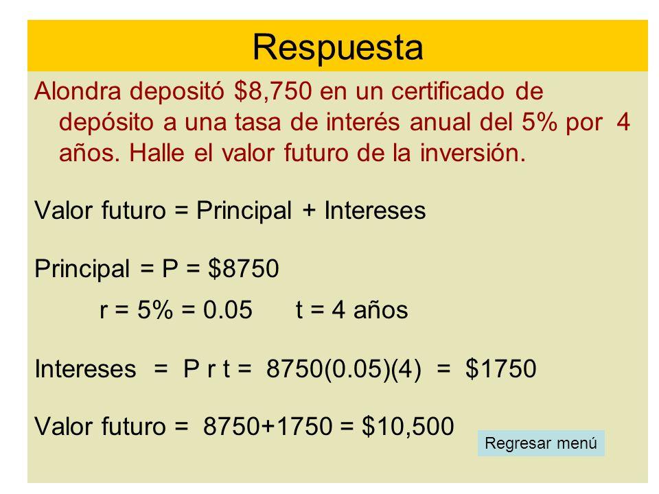 Alondra depositó $8,750 en un certificado de depósito a una tasa de interés anual del 5% por 4 años. Halle el valor futuro de la inversión. Valor futu