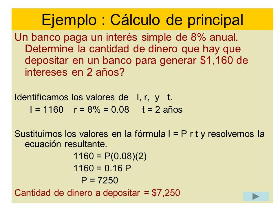 Un banco paga un interés simple de 8% anual. Determine la cantidad de dinero que hay que depositar en un banco para generar $1,160 de intereses en 2 a