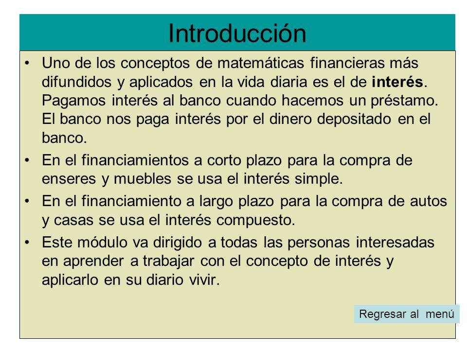 Objetivo general l Regresar menú Entender el concepto de interés simple y el de interés compuesto, de tal manera, que se puedan resolver y tomar decisiones en varias situaciones comunes de finanzas que uno se encuentra en la vida real.