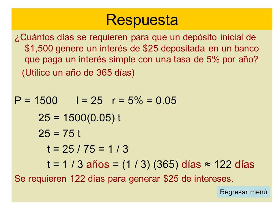 ¿Cuántos días se requieren para que un depósito inicial de $1,500 genere un interés de $25 depositada en un banco que paga un interés simple con una t