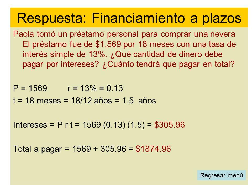 Paola tomó un préstamo personal para comprar una nevera El préstamo fue de $1,569 por 18 meses con una tasa de interés simple de 13%. ¿Qué cantidad de