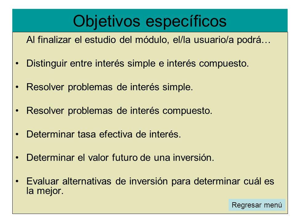Objetivos específicos l Al finalizar el estudio del módulo, el/la usuario/a podrá… Distinguir entre interés simple e interés compuesto. Resolver probl