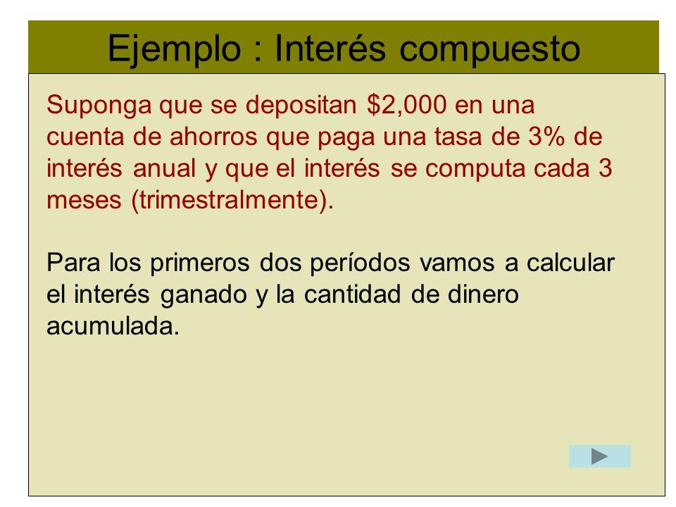 Ejemplo : Interés compuesto l Suponga que se depositan $2,000 en una cuenta de ahorros que paga una tasa de 3% de interés anual y que el interés se co