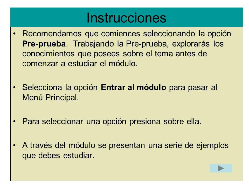 Instrucciones l Recomendamos que comiences seleccionando la opción Pre-prueba. Trabajando la Pre-prueba, explorarás los conocimientos que posees sobre