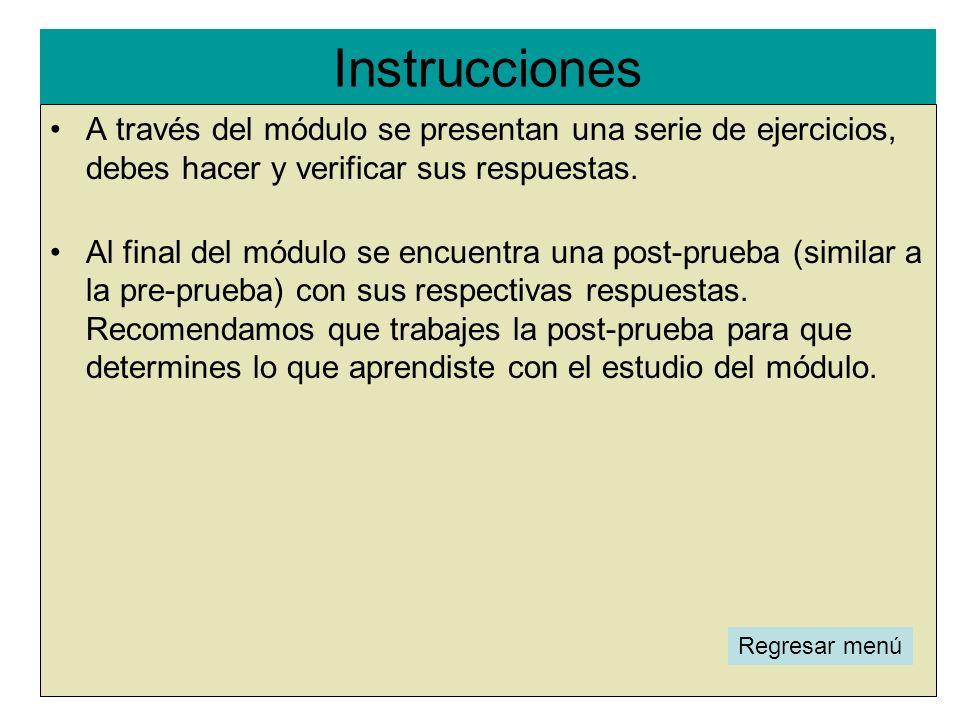 Instrucciones l A través del módulo se presentan una serie de ejercicios, debes hacer y verificar sus respuestas. Al final del módulo se encuentra una