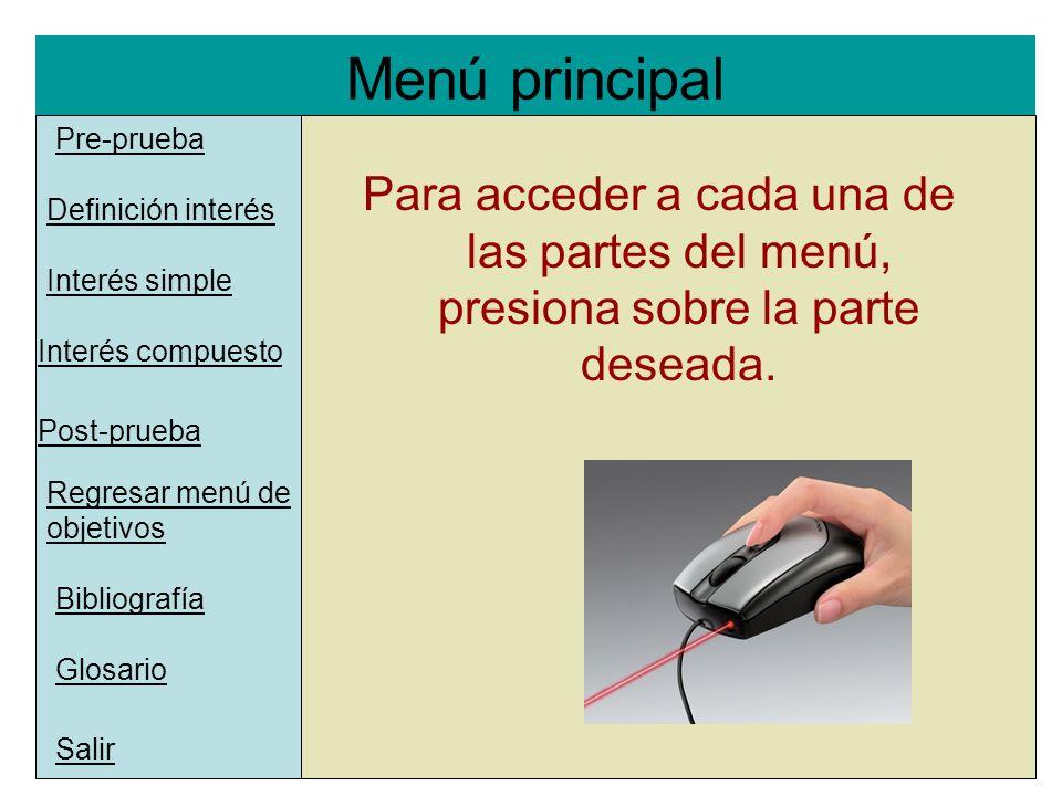 Menú principal l Pre-prueba Interés simple Interés compuesto Definición interés Salir Post-prueba Para acceder a cada una de las partes del menú, pres