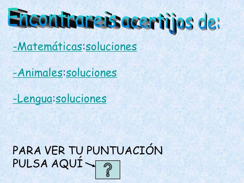 -Matemáticas-Matemáticas:solucionessoluciones -Animales-Animales:solucionessoluciones -Lengua-Lengua:solucionessoluciones PARA VER TU PUNTUACIÓN PULSA