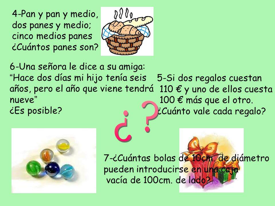 4-Pan y pan y medio, dos panes y medio; cinco medios panes ¿Cuántos panes son? 5-Si dos regalos cuestan 110 y uno de ellos cuesta 100 más que el otro.