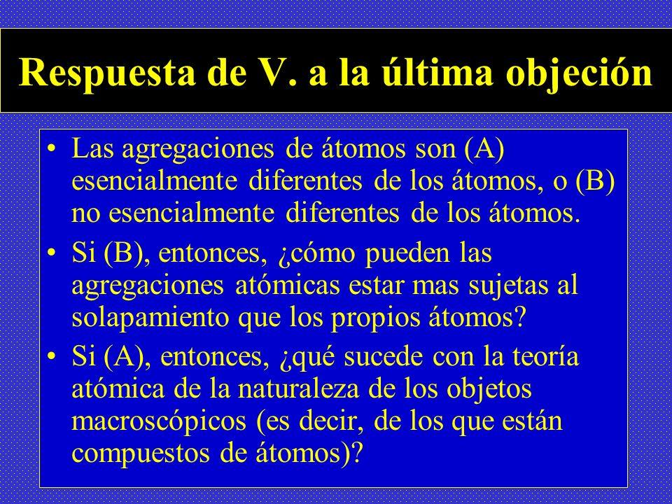 Respuesta de V. a la última objeción Las agregaciones de átomos son (A) esencialmente diferentes de los átomos, o (B) no esencialmente diferentes de l