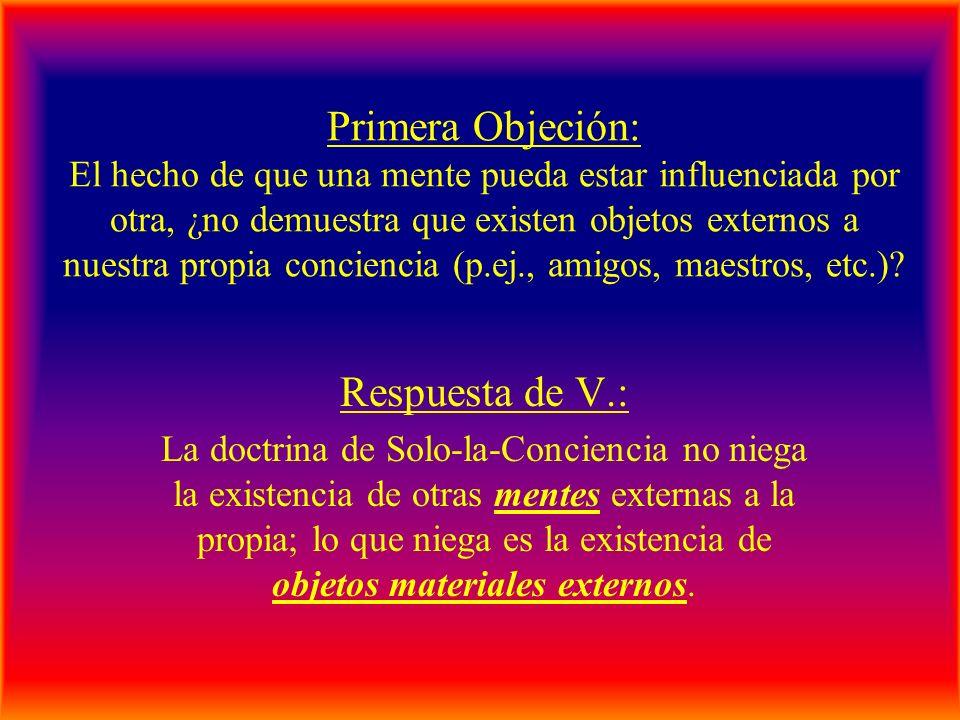 Primera Objeción: El hecho de que una mente pueda estar influenciada por otra, ¿no demuestra que existen objetos externos a nuestra propia conciencia