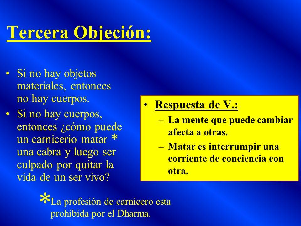 Tercera Objeción: Si no hay objetos materiales, entonces no hay cuerpos. Si no hay cuerpos, entonces ¿cómo puede un carnicerio matar una cabra y luego