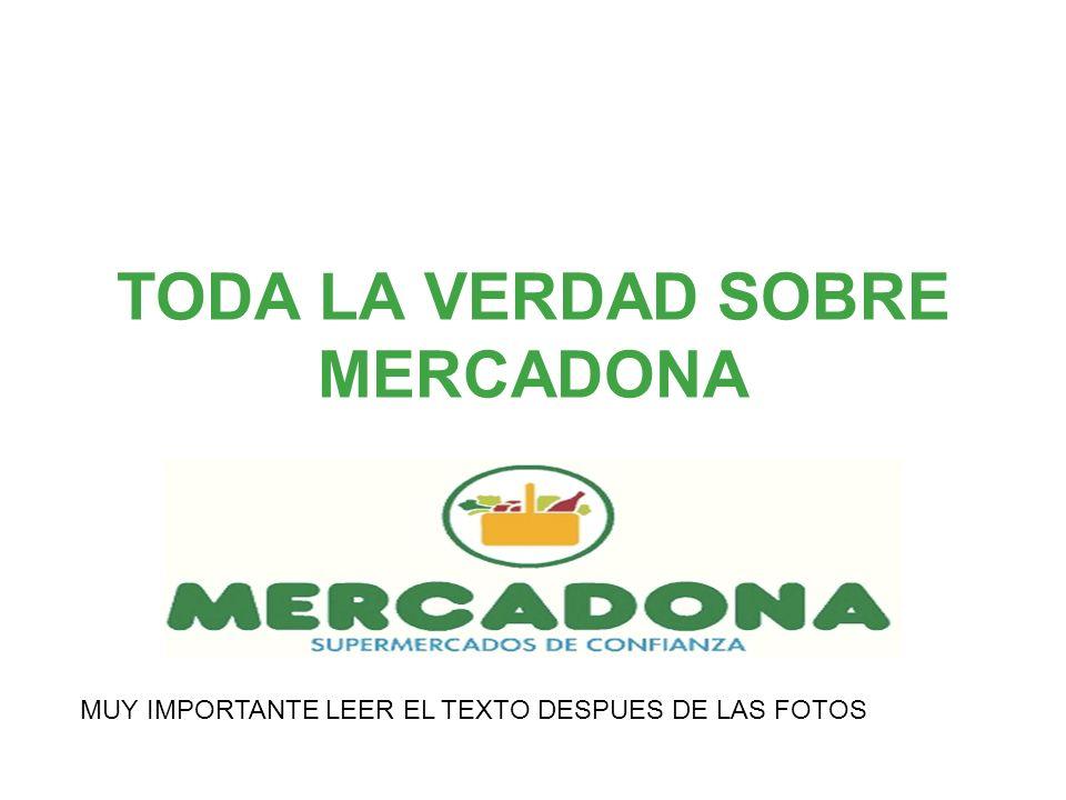 TODA LA VERDAD SOBRE MERCADONA MUY IMPORTANTE LEER EL TEXTO DESPUES DE LAS FOTOS