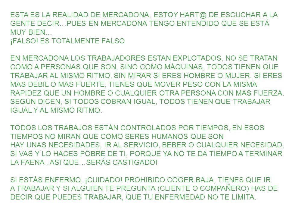 ESTA ES LA REALIDAD DE MERCADONA, ESTOY HART@ DE ESCUCHAR A LA GENTE DECIR…PUES EN MERCADONA TENGO ENTENDIDO QUE SE ESTÁ MUY BIEN… ¡FALSO.