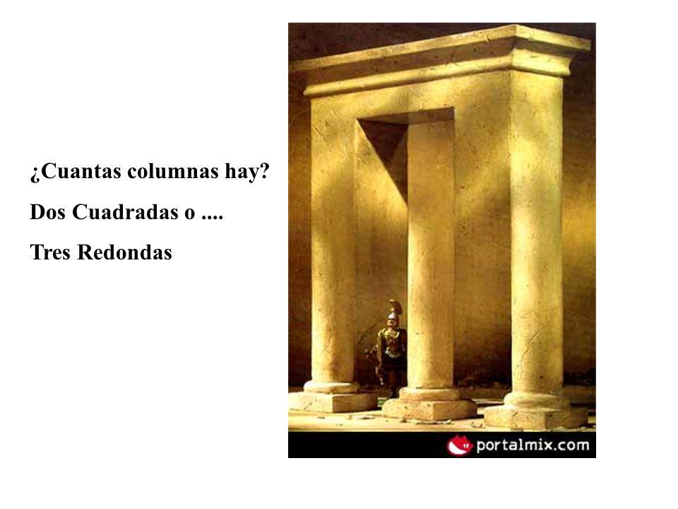¿Cuantas columnas hay? Dos Cuadradas o.... Tres Redondas