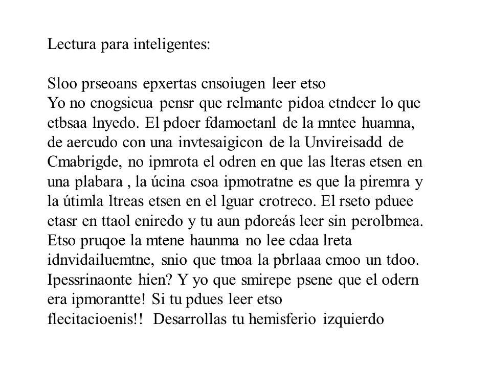 Lectura para inteligentes: Sloo prseoans epxertas cnsoiugen leer etso Yo no cnogsieua pensr que relmante pidoa etndeer lo que etbsaa lnyedo. El pdoer