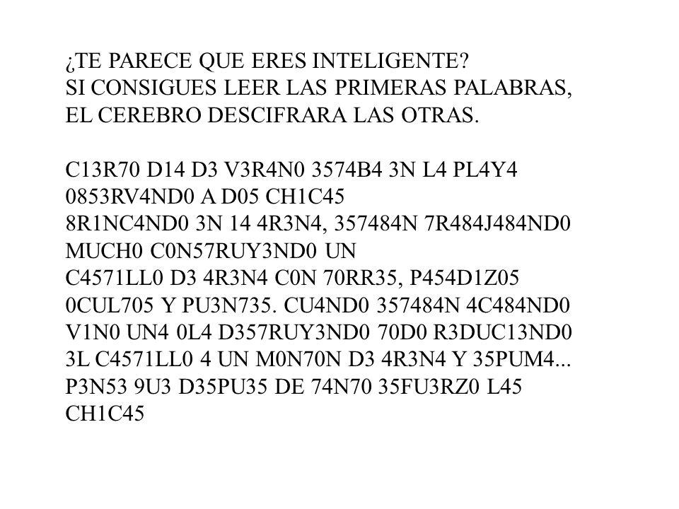 ¿TE PARECE QUE ERES INTELIGENTE? SI CONSIGUES LEER LAS PRIMERAS PALABRAS, EL CEREBRO DESCIFRARA LAS OTRAS. C13R70 D14 D3 V3R4N0 3574B4 3N L4 PL4Y4 085