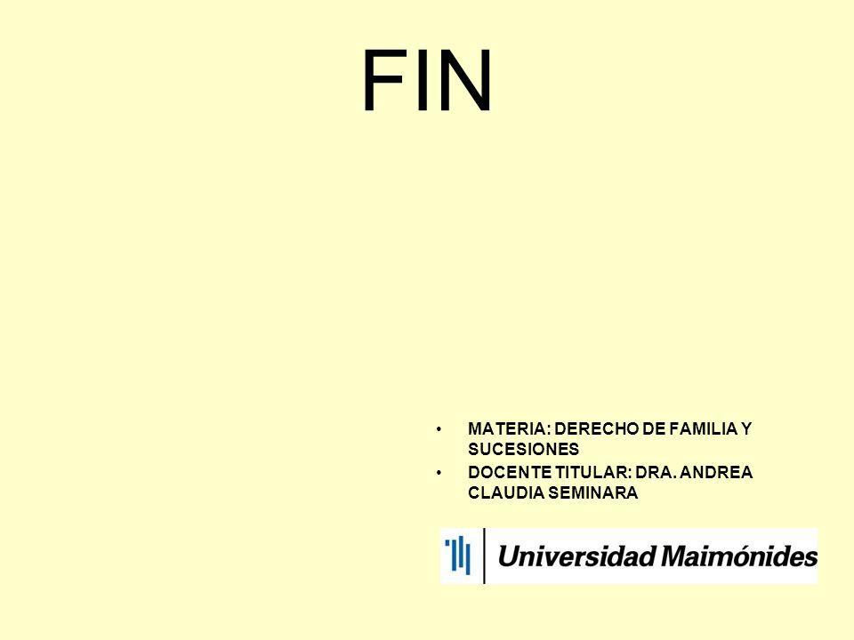 FIN MATERIA: DERECHO DE FAMILIA Y SUCESIONES DOCENTE TITULAR: DRA. ANDREA CLAUDIA SEMINARA