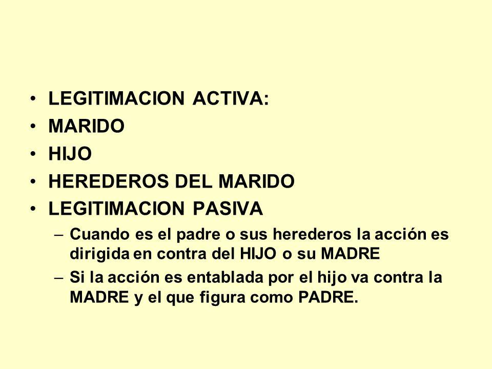 LEGITIMACION ACTIVA: MARIDO HIJO HEREDEROS DEL MARIDO LEGITIMACION PASIVA –Cuando es el padre o sus herederos la acción es dirigida en contra del HIJO