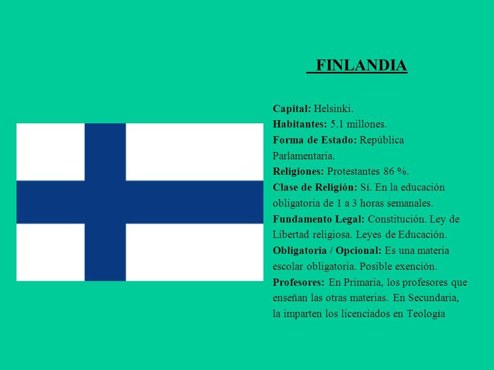 FINLANDIA Capital: Helsinki. Habitantes: 5.1 millones. Forma de Estado: República Parlamentaria. Religiones: Protestantes 86 %. Clase de Religión: Sí.