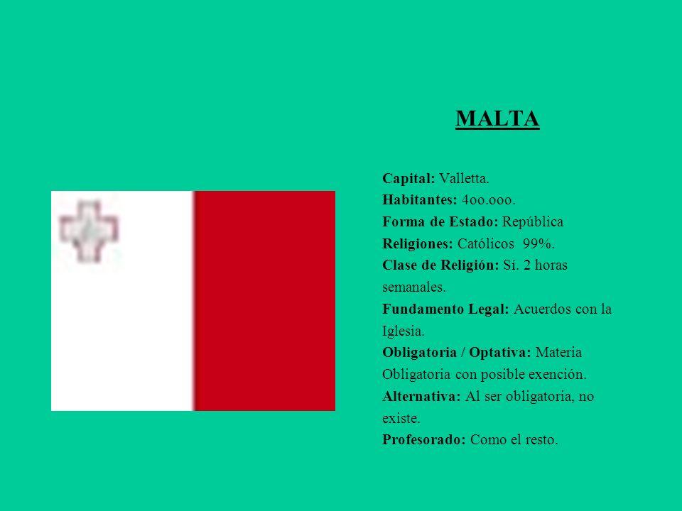MALTA Capital: Valletta. Habitantes: 4oo.ooo. Forma de Estado: República Religiones: Católicos 99%. Clase de Religión: Sí. 2 horas semanales. Fundamen