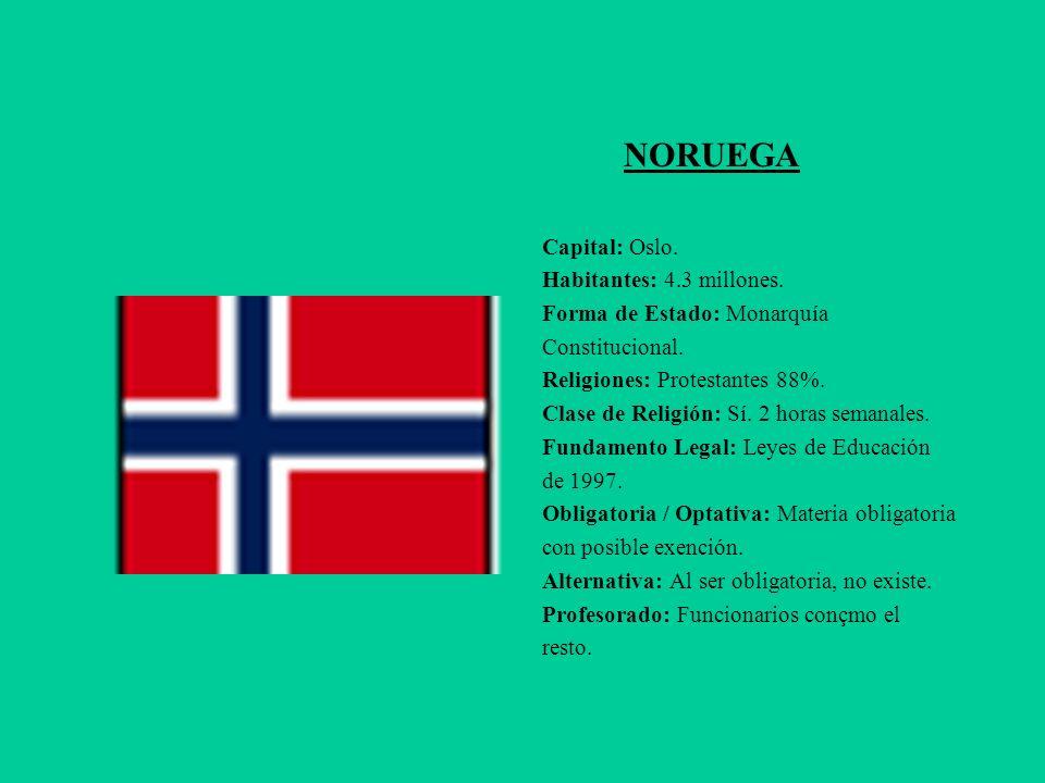NORUEGA Capital: Oslo. Habitantes: 4.3 millones. Forma de Estado: Monarquía Constitucional. Religiones: Protestantes 88%. Clase de Religión: Sí. 2 hor