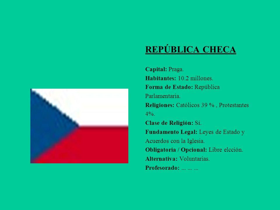 REPÚBLICA CHECA Capital: Praga. Habitantes: 10.2 millones. Forma de Estado: República Parlamentaria. Religiones: Católicos 39 %, Protestantes 4%. Clas