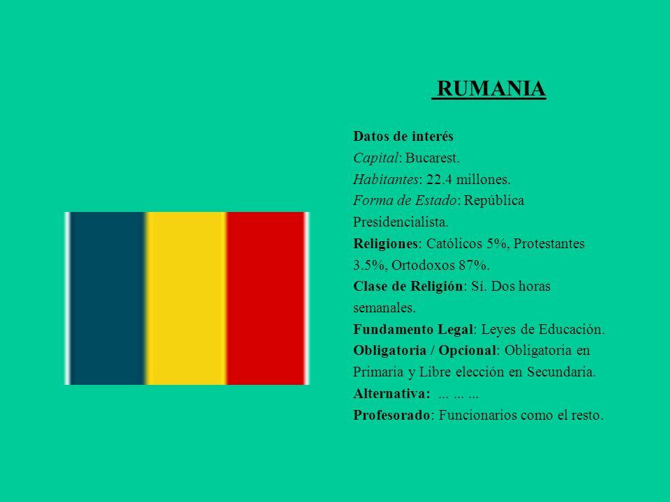 RUMANIA Datos de interés Capital: Bucarest. Habitantes: 22.4 millones. Forma de Estado: República Presidencialista. Religiones: Católicos 5%, Protesta