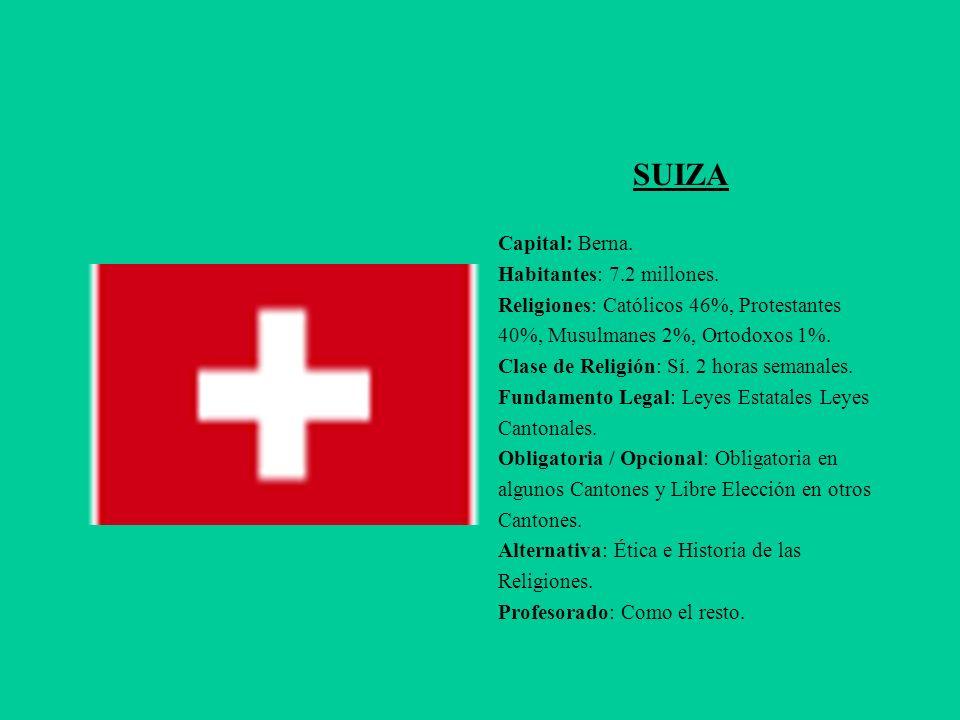 SUIZA Capital: Berna. Habitantes: 7.2 millones. Religiones: Católicos 46%, Protestantes 40%, Musulmanes 2%, Ortodoxos 1%. Clase de Religión: Sí. 2 hor